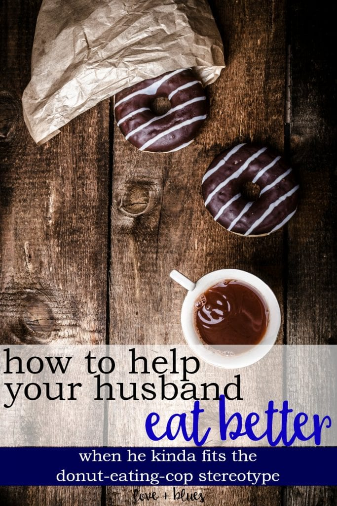Um, YES. Police wife here and my husband totally fits the stereotype. I mean... kind of. But seriously, he has a crappy diet cuz he has no time - and I want to help him change!