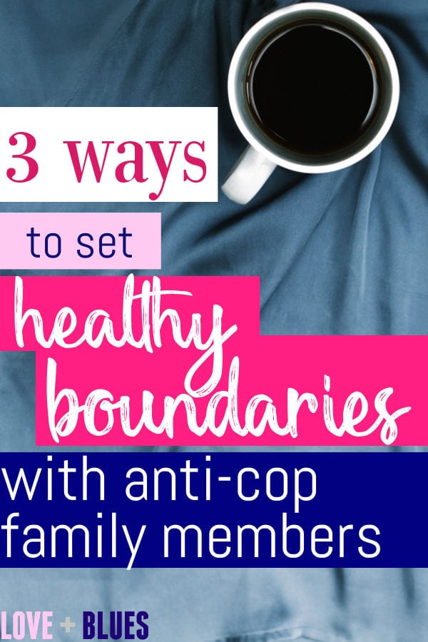 Setting boundaries with family can be tough but is absolutely ESSENTIAL to your sanity as a police wife.